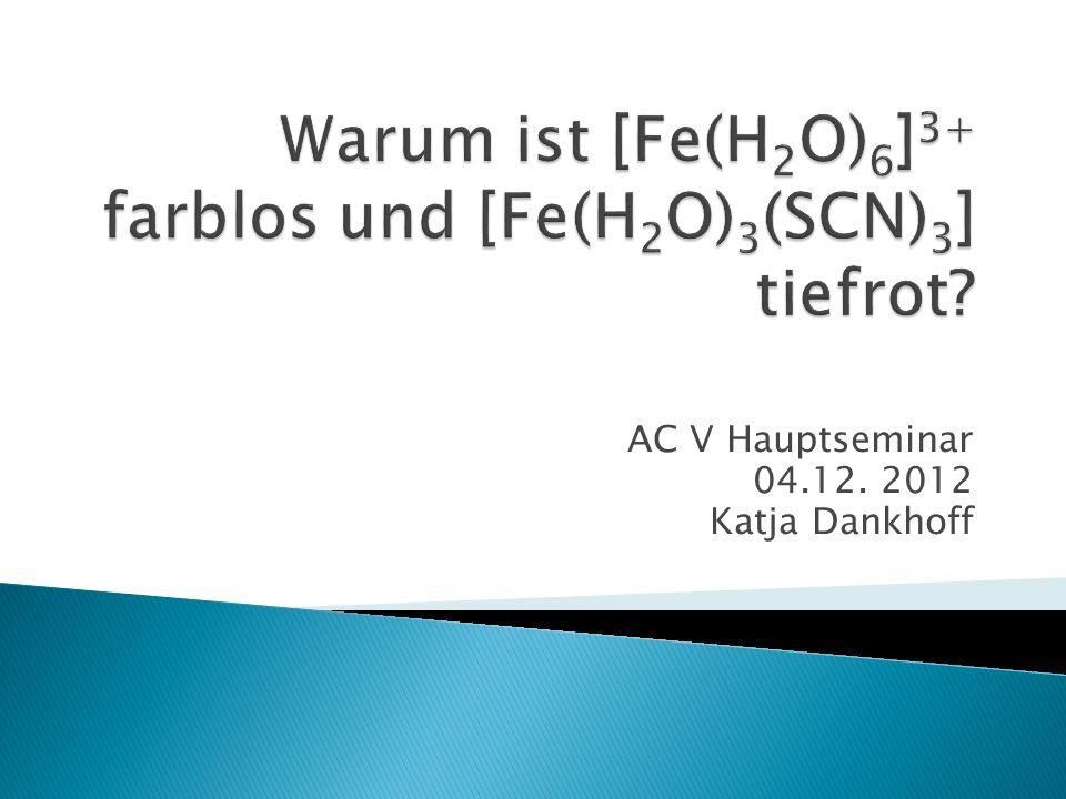 Warum ist [Fe(H2O)6]3+ farblos und [Fe(H2O)3(SCN)3] tiefrot